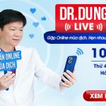 Dr.Dung tư vấn online miễn phí mùa dịch Covid, quà tặng cực lớn